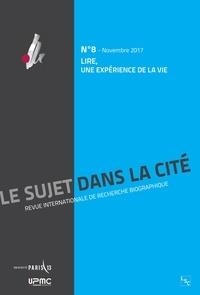 Christophe Niewiadomski et Jean-Jacques Schaller - Le sujet dans la cité N° 8, novembre 2017 : Lire, une expérience de la vie.