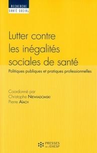 Christophe Niewiadomski et Pierre Aïach - Lutter contre les inégalités sociales de santé - Politiques publiques et pratiques professionnelles.