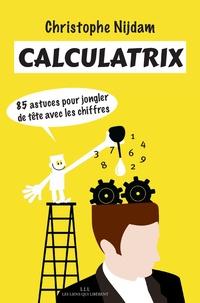 Christophe Nijdam - Calculatrix - 85 astuces pour jongler de tête avec les chiffres.
