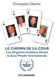 Christophe Oberlin - Le chemin de la cour - Les dirigeants israëliens devant la Cour Pénale Internationale.