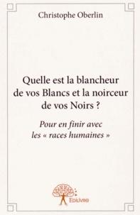"""Christophe Oberlin - Quelle est la blancheur de vos Blancs et la noirceur de vos Noirs ? - Pour en finir avec les """"races humaines""""."""