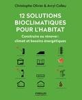 Christophe Olivier et Avryl Colleu - 12 solutions bioclimatiques pour la maison individuelle - Construire ou rénover : climat et besoins énergétiques.