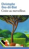 Christophe Ono-dit-Biot - Croire au merveilleux.