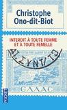 Christophe Ono-dit-Biot - Interdit à toute femme et à toute femelle.