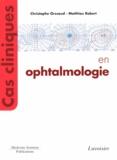 Christophe Orssaud et Matthieu Robert - Cas cliniques en ophtalmologie.