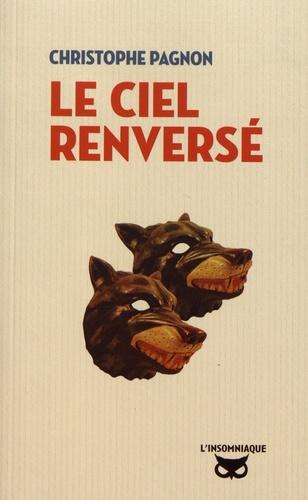 Christophe Pagnon - Le ciel renversé.