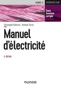 Christophe Palermo et Catherine Guasch - Manuel d'Electricité - 2e éd. - Cours, exercices corrigés.