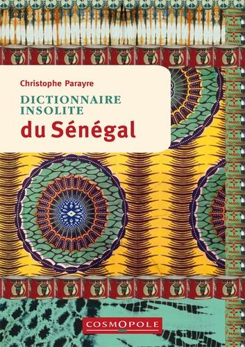 Christophe Parayre - Dictionnaire insolite du Sénégal.