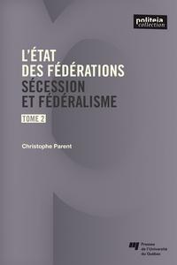 Christophe Parent - L'état des fédérations - Tome 2, Sécéssion et fédéralisme.