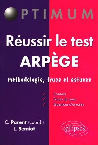 Christophe Parent et Loïc Semiot - Réussir le test ARPEGE - Méthodologie, trucs et astuces.
