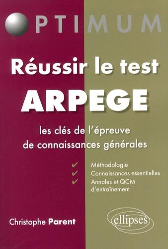 Christophe Parent - Réussir le test Arpège - Les clés de l'épreuve de connaissances générales.