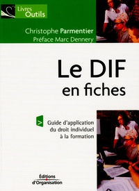 Christophe Parmentier - Le DIF en fiches - Guide d'application du droit individuel à la formation.