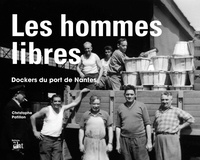 Christophe Patillon - Les hommes libres - Dockers du port de Nantes.