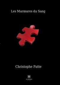 Christophe Patte - Les murmures du sang.