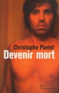 Christophe Paviot - Devenir mort.