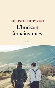Christophe Paviot - L'horizon à mains nues.
