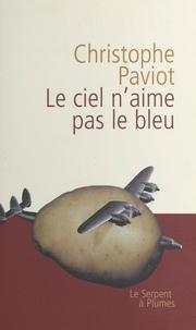 Christophe Paviot - Le ciel n'aime pas le bleu.
