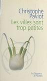 Christophe Paviot - Les villes sont trop petites.