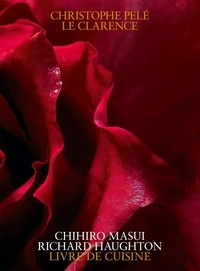 Christophe Pelé et Chihiro Masui - Christophe Pelé - Le Clarence - Livre de cuisine.