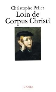 Christophe Pellet - Loin de Corpus Christi.