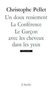 Christophe Pellet - Un doux reniement ;  La conférence ; Le garçon avec les cheveux dans les yeux.