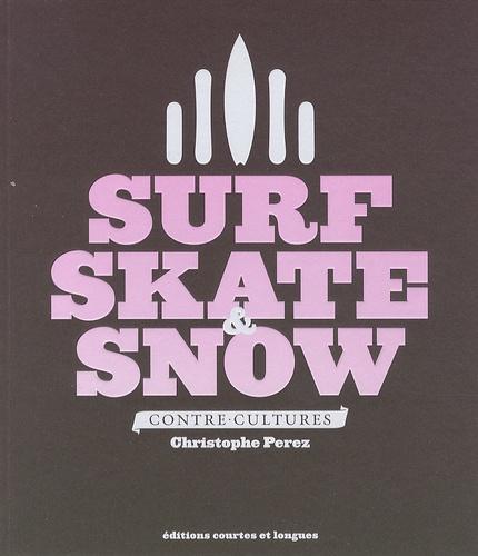 Christophe Perez - Surf, skate & snow - Contre-culture.