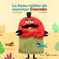 Christophe Pernaudet et Sébastien Chebret - Le beau métier de monsieur Cracrabe.
