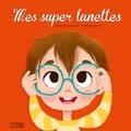 Christophe Pernaudet et Christelle Galloux - Mes super lunettes.