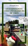 Christophe Perrey - Un ethnologue chez les chasseurs de virus - Enquête en Guyane française.