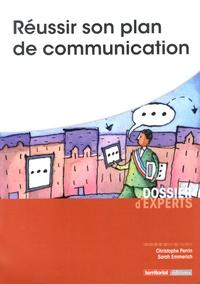 Christophe Perrin et Sarah Emmerich - Réussir son plan de communication.