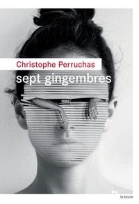 Christophe Perruchas - Sept gingembres.