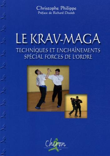 Christophe Philippe - Le Krav-Maga - Tome 1, Techniques et enchaînements spécial forces de l'ordre.