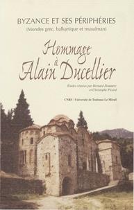 Christophe Picard - Byzance et ses périphéries : Hommage à Alain Ducellier ( mondes grec, balkanique et musulman ).