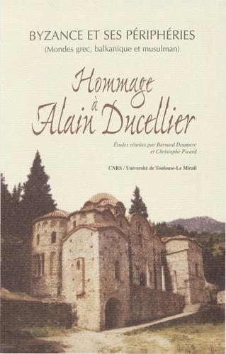 Byzance et ses périphéries : Hommage à Alain Ducellier ( mondes grec, balkanique et musulman )