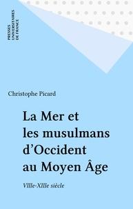 Christophe Picard - La mer et les Musulmans d'Occident au Moyen âge - VIIIe-XIIIe siècle.