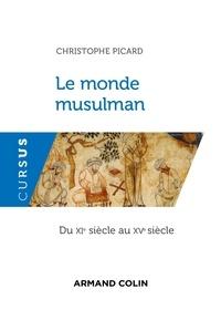 Christophe Picard - Le monde musulman du XIe au XVe siècle.