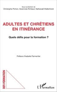 Christophe Pichon et Gwennola Rimbaut - Adultes et chrétiens en itinérance - Quels défis pour la formation ?.