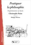 Christophe Point - Pratiquer la philosophie - Expérimenter au lycée.