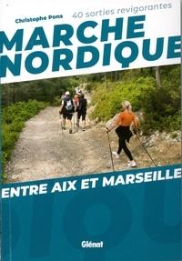 Christophe Pons - Marche nordique entre Aix et Marseille - 40 sorties revigorantes.