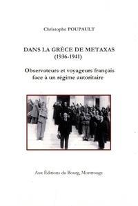 Christophe Poupault - Dans la Grèce de Metaxas (1936-1941) - Observateurs et voyageurs français face à un régime autoritaire.