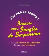 Christophe Pourcelot - J'ai pas le temps ! Séances avec Sangles de Suspension - 60 séances de moins de 15 minutes, 3 niveaux de difficulté.