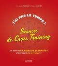 Christophe Pourcelot et Frédéric Caverne - J'ai pas le temps ! Séances de Cross-Training - 40 séances de 20 minutes, 3 niveaux de difficulté.