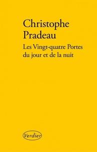 Christophe Pradeau - Les vingt-quatre portes du jour et de la nuit.