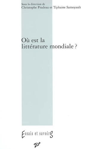 Christophe Pradeau et Tiphaine Samoyault - Où est la littérature mondiale ?.