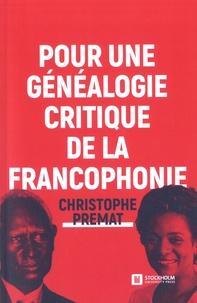 Christophe Premat - Pour une généalogie critique de la Francophonie.