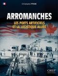 Christophe Prime - Arromanches - Les ports artificiels et la logistique alliée.