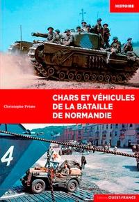 Christophe Prime - Chars et véhicules de la bataille de Normandie.