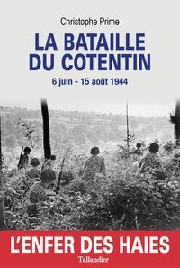 Christophe Prime - La bataille du Cotentin - 6 juin - 15 août 1944.