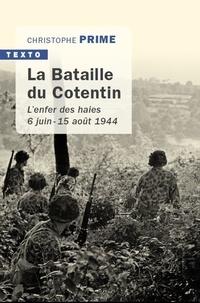 Christophe Prime - La bataille du Cotentin - L'enfer des haies 6 juin - 15 août 1944.