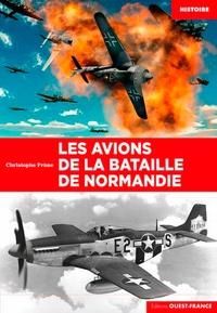 Christophe Prime - Les avions de la bataille de Normandie.